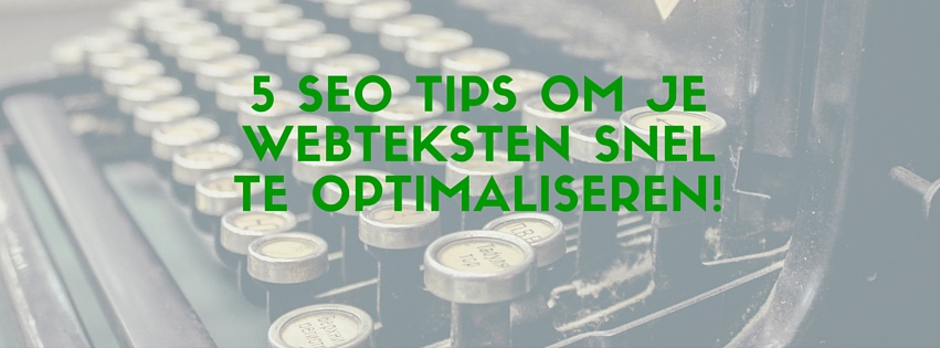 Webteksten snel optimaliseren (SEO): 5 tips!